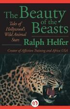 The Beauty of the Beasts by Ralph Helfer (2014, Paperback)