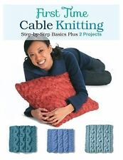 First Time Cable Knitting : Step-By-Step Basics Plus 2 Projects by Carri...