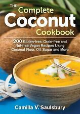 The Complete Coconut Cookbook: 200 Gluten-free, Grain-free and Nut-free Vegan Re