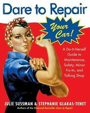 Dare to Repair: Dare to Repair Your Car! : A Do-It-Herself Guide to...