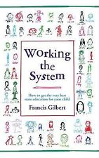 Working the System: How to Get the Very Best State Education for Your Child by F