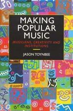 Making Popular Music : Musicians, Creativity and Institutions by Jason...