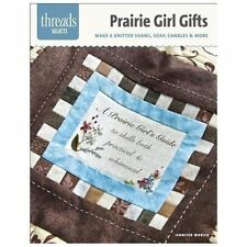 Prairie Girl Gifts: make a knitted shawl, soap, candles & more (Thread-ExLibrary