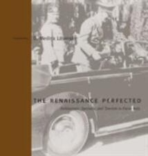 Renaissance Perfected: Architecture, Spectacle, and Tourism in Fascist Italy Bu