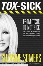 Tox-Sick : How Toxins Accumulate to Make You Ill--And Doctors Who Show You...