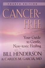 CANCER-FREE Gentle Non-Toxic Healing BILL HENDERSON 4th Ed 2011 #9781601451835