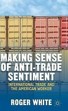 Making Sense of Anti-Trade Sentiment: International Trade and the American Worke