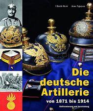 Die deutsche Artillerie von 1871 bis 1914 1. Weltkrieg Ausrüstung Uniformen Buch
