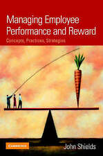 Managing Employee Performance and Reward: Concepts, Practices, Strategies by...