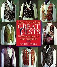 Make Your Own Great Vests: 90 Ways to Jazz Up Your Wardrobe Parks, Carol Paperb