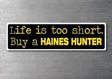 Lifes to short buy a Haines Hunter  sticker 7yr vinyl water & fade proof Boat