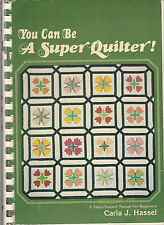 You Can Be a Super Quilter! : A Teach-Yourself Manual for Beginners-Carla Hassel