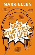 Rock Stars Stole My Life!: A Big Bad Love Affair with Music by Mark Ellen...