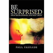 Be Surprised : Own Your Courage and Self Trust by Paul Fashade (2010, Paperback)