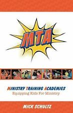 Ministry Training Academies : Equipping Kids for Ministry by Mick Schultz...