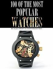 100 of the Most Popular Watches by Alex Trost and Vadim Kravetsky (2013,...
