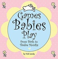 Games Babies Play 2 Ed: From Birth to Twelve Months, Vicki Lansky, Good Book