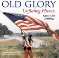 Old Glory : History Unfurled by Karal Ann Marling (2004, Hardcover)
