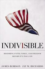 Indivisible : Restoring Faith, Family, and Freedom Before It's Too Late by James