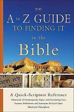 The A to Z Guide to Finding It in the Bible : A Quick-Scripture Reference by...