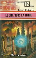 Le Ciel sous la Terre.Robert CLAUZEL. Anticipation 784