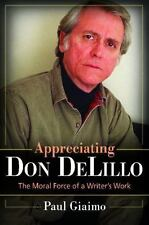 Appreciating Don DeLillo: The Moral Force of a Writer's Work, Giaimo, Paul, New