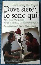 Dove siete? Io sono qui - Liliana Cavani, Italo Moscati - 1993, Marsilio - L