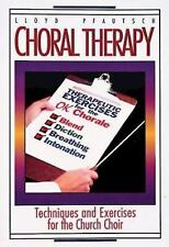 Choral Therapy : Vocal Techniques and Exercises for Church Choirs by Lloyd...