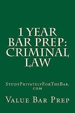 1 Year Bar Prep: Criminal Law : Criminal Law Preparation for the Bar or Baby...