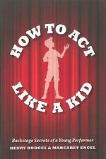 Henry Hodges - How To Act Like A Kid - TPB Secrets of young performer Disney Ed