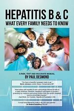 Hepatitis B and C What Every Family Needs to Know by Paul Desmond (2015,...