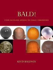 Bald!: From Hairless Heroes to Comic Combovers by Baldwin, Kevin