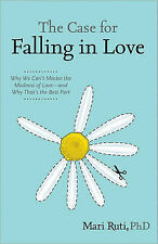 The Case for Falling in Love: Why We Can't Master the Madness of Love -- And...