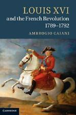 Louis XVI and the French Revolution, 1789-1792 by Ambrogio A. Caiani (2012,...