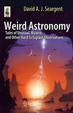 Weird Astronomy : Tales of Unusual, Bizarre, and Other Hard to Explain...