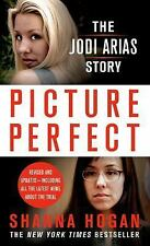 Picture Perfect : The Jodi Arias Story - A Beautiful Photographer, Her Mormon...