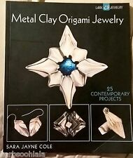 Metal Clay Origami Jewelry : 25 Contemporary Projects by Sara Jayne Cole (201...