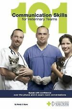 101 Communication Skills for Veterinary Teams : Speak with Confidence over...