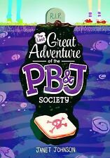The Last Great Adventure of the PB and J Society by Janet Johnson (2016,...