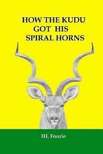 How the Kudu Got His Spiral Horns by H. Fourie (2013, Paperback)