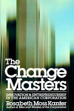 The Change Masters: Innovation and Entrepreneurship in the American...