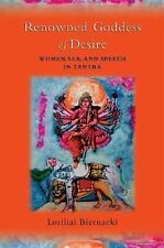 Renowned Goddess of Desire: Women, Sex, and Speech in Tantra
