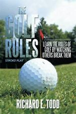 The Golf Rules: Learn the Rules of Golf by Watching Others Break Them by Todd,