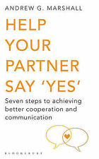 Help Your Partner Say 'Yes': Seven steps to achieving better cooperation and com