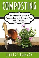 Composting : A Complete Guide to Composting and Creating Your Own Compost by...