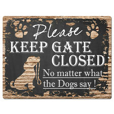 PP4194 KEEP GATE CLOSED No matter What the DOGS say Tin Chic Sign Home Decor