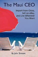 The Maui CEO : Import from China, Sell on eBay, and Live Wherever You Want by...