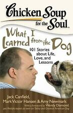 Chicken Soup for the Soul: What I Learned from the Dog: 101 Stories about Life,