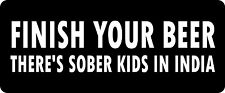 3 - Finish Your Beer There's Sober Kids In India Hard Hat / Biker Helmet Sticker