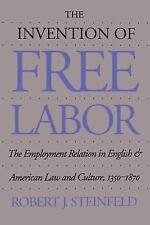 The Invention of Free Labor: The Employment Relation in English and American Law